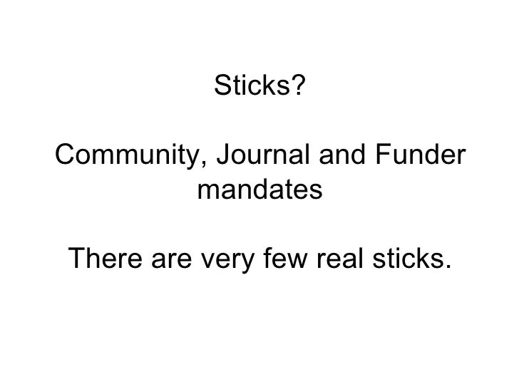 Sticks?Community, Journal and Funder         mandatesThere are very few real sticks.