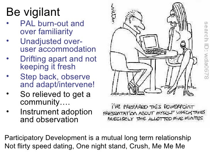 Be vigilant•    PAL burn-out and     over familiarity•    Unadjusted over-     user accommodation•    Drifting apart and n...