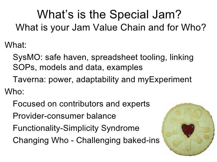 What's is the Special Jam?  What is your Jam Value Chain and for Who?What: SysMO: safe haven, spreadsheet tooling, linking...