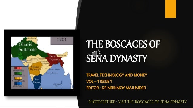 TRAVEL TECHNOLOGY AND MONEY VOL – 1 ISSUE 1 EDITOR : DR.MRINMOY MAJUMDER THE BOSCAGES OF SENA DYNASTY PHOTOFEATURE : VISIT...