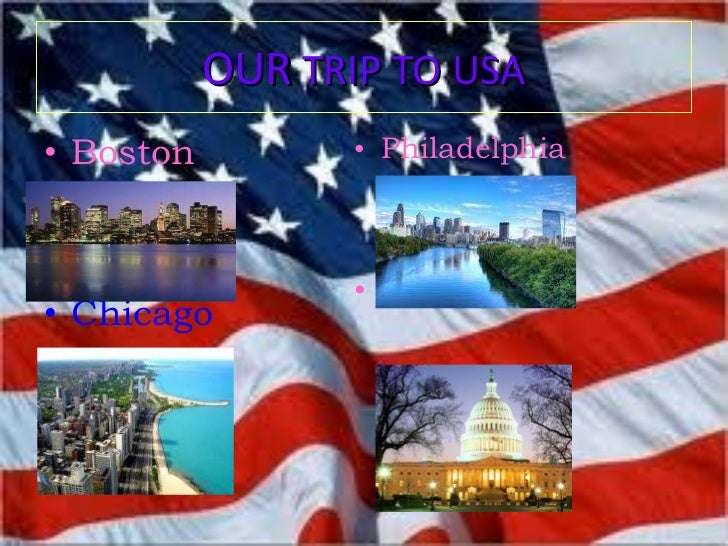 OUR  TRIP TO USA <ul><li>Boston </li></ul><ul><li>Chicago </li></ul><ul><li>Philadelphia </li></ul><ul><li>Washington </li...