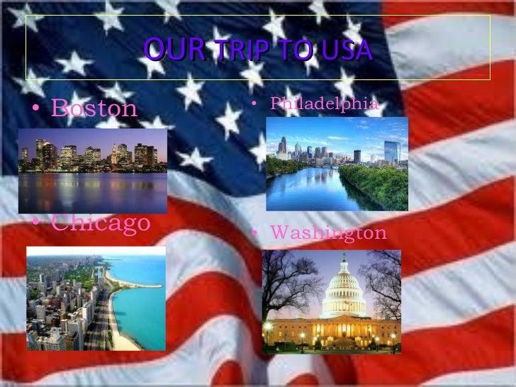 OUR  TRIP TO USA <ul><li>Boston </li></ul><ul><li>Chicago </li></ul><ul><li>Philadelphia </li></ul><ul><li>Washington </li...