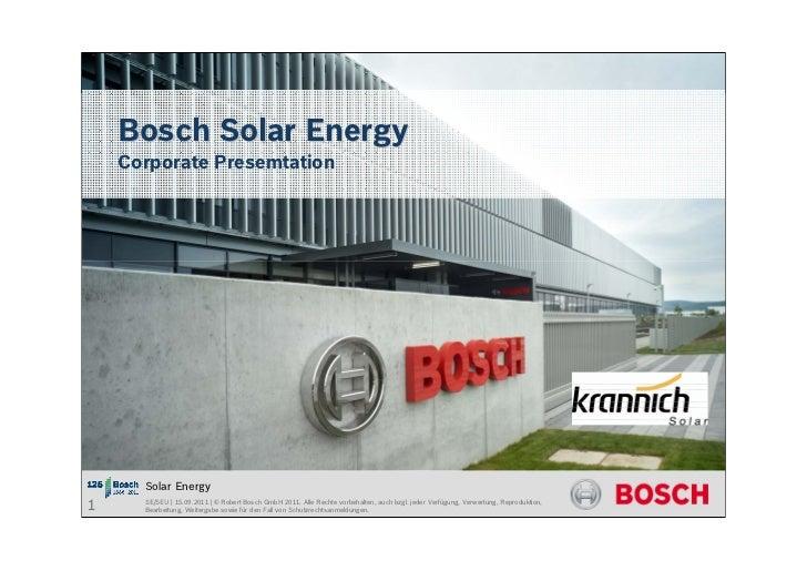 Bosch Solar Energy    Corporate Presemtation      Solar Energy1     SE/SEU | 15.09.2011 | © Robert Bosch GmbH 2011. Alle R...