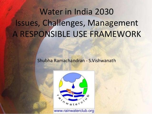 Water in India 2030Issues, Challenges, ManagementA RESPONSIBLE USE FRAMEWORKShubha Ramachandran - S.Vishwanath