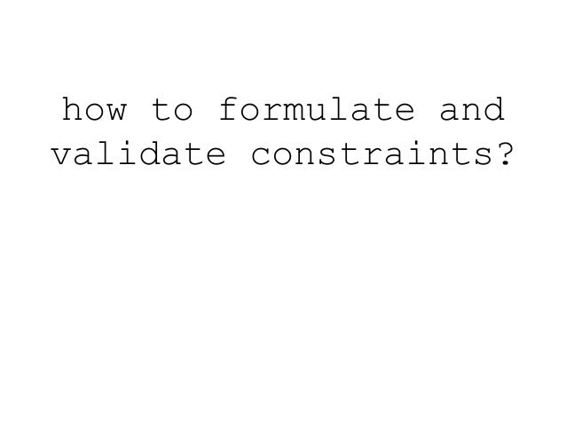 how to formulate and  validate constraints?