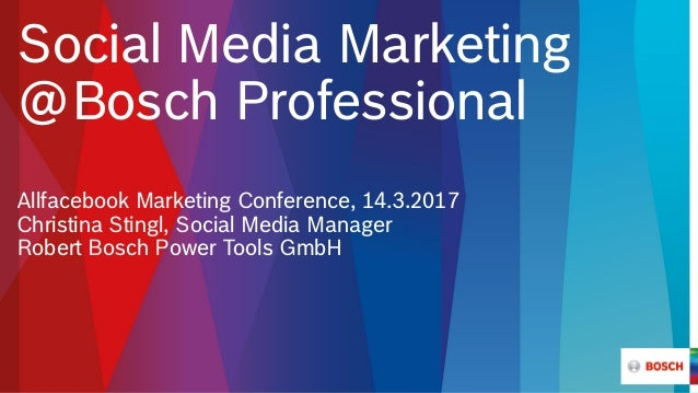 Social Media Marketing @Bosch Professional Allfacebook Marketing Conference, 14.3.2017 Christina Stingl, Social Media Mana...