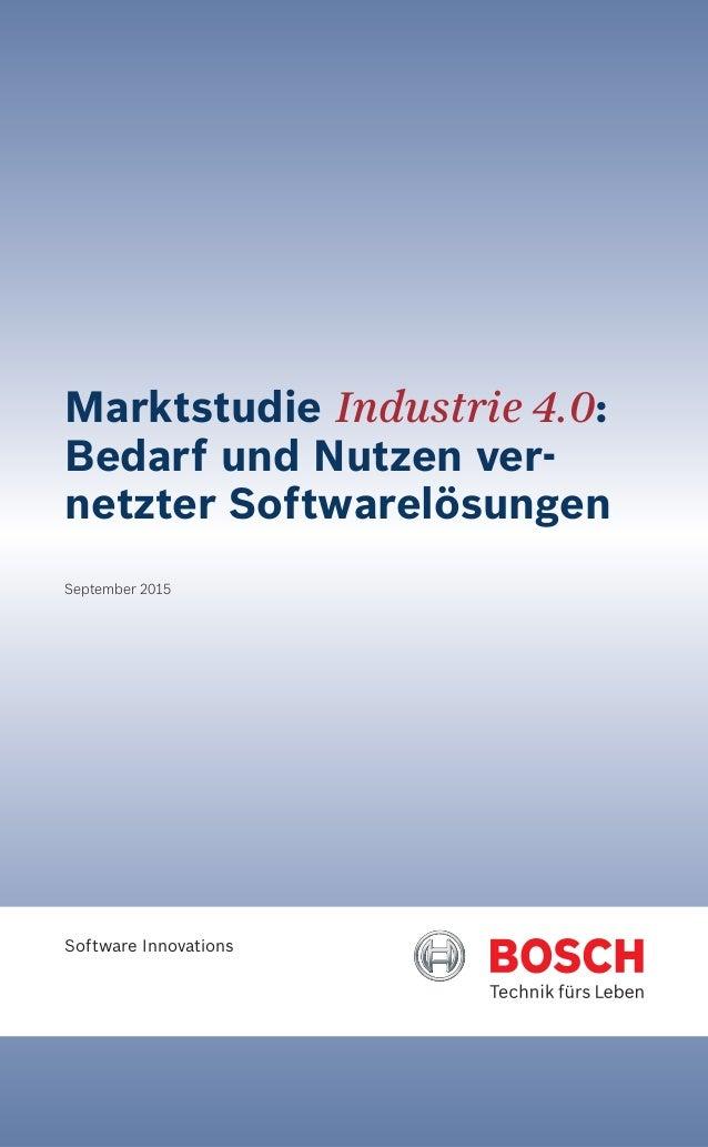 Software Innovations Marktstudie Industrie 4.0: Bedarf und Nutzen ver- netzter Softwarelösungen September 2015