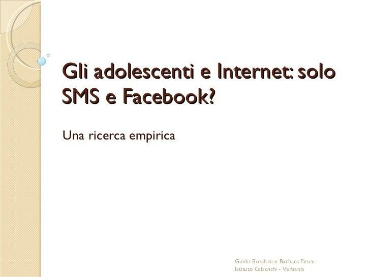 Gli adolescenti e Internet: solo SMS e Facebook? Una ricerca empirica Guido Boschini e Barbara Pesce Istituto  Cobianchi  ...