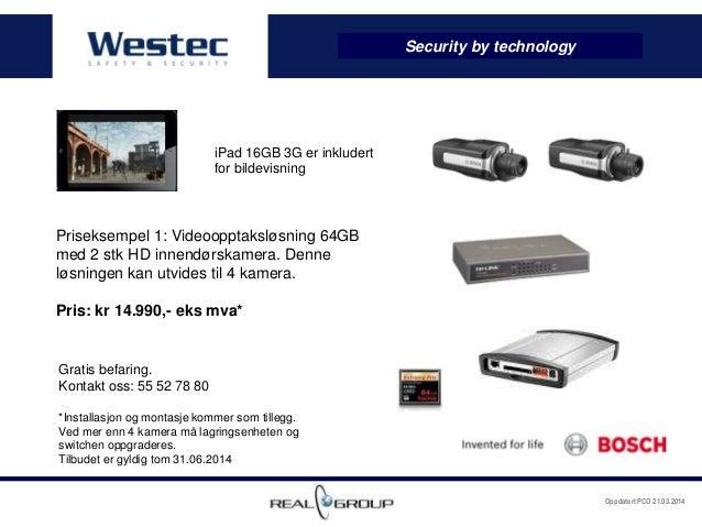 Oppdatert PCO 21.03.2014 Security by technology Priseksempel 1: Videoopptaksløsning 64GB med 2 stk HD innendørskamera. Den...