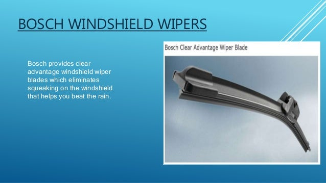 BOSCH WINDSHIELD WIPERS Bosch provides clear advantage windshield wiper blades which eliminates squeaking on the windshiel...