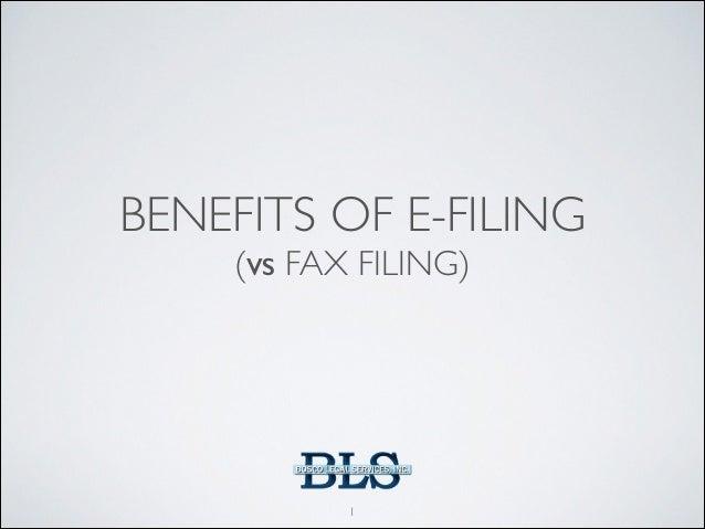 BENEFITS OF E-FILING   (VS FAX FILING)