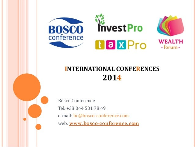 INTERNATIONAL CONFERENCES  2014 Bosco Conference Tel. +38 044 501 78 49 e-mail: bc@bosco-conference.com web: www.bosco-con...