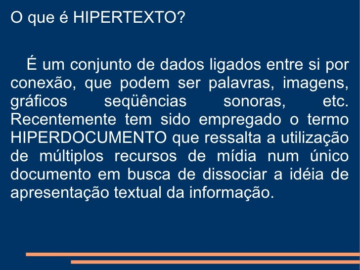O que é HIPERTEXTO?  É um conjunto de dados ligados entre si por conexão, que podem ser palavras, imagens, gráficos seqüên...