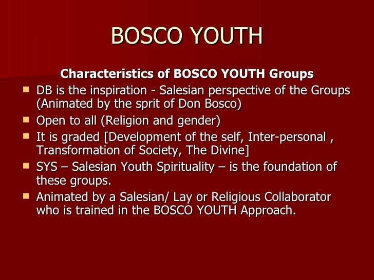 BOSCO YOUTH <ul><li>Characteristics of BOSCO YOUTH Groups </li></ul><ul><li>DB is the inspiration - Salesian perspective o...