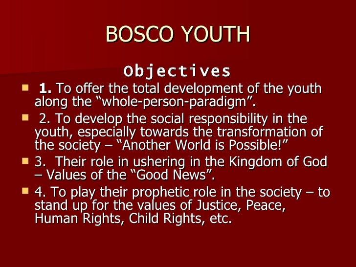 "BOSCO YOUTH <ul><li>Objectives </li></ul><ul><li>1.  To offer the total development of the youth along the ""whole-person-p..."