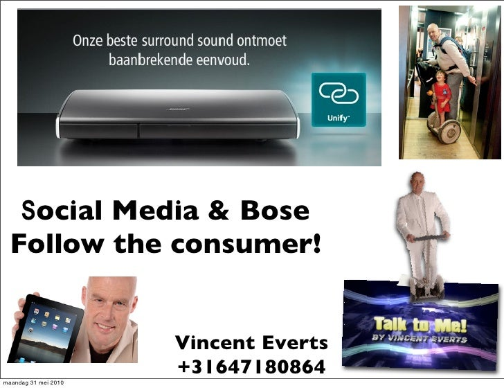 Social Media & Bose   Follow the consumer!                         Vincent Everts                       +31647180864 maand...