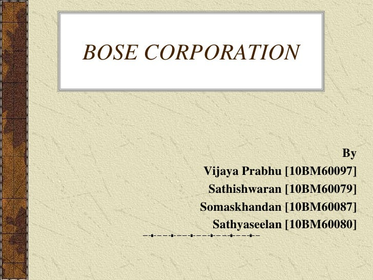 BOSE CORPORATION                               By        Vijaya Prabhu [10BM60097]         Sathishwaran [10BM60079]       ...