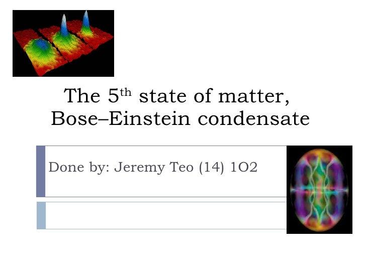 The 5th state of matter - Bose–einstein condensate