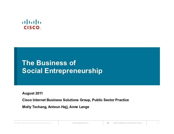 The Business of             Social Entrepreneurship              August 2011              Cisco Internet Business Solution...