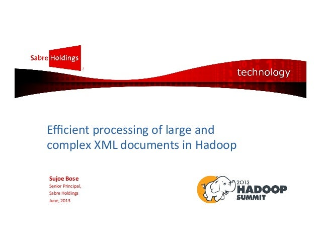 Efficient	   processing	   of	   large	   and	    complex	   XML	   documents	   in	   Hadoop	    	    Sujoe	   Bose	    Sen...