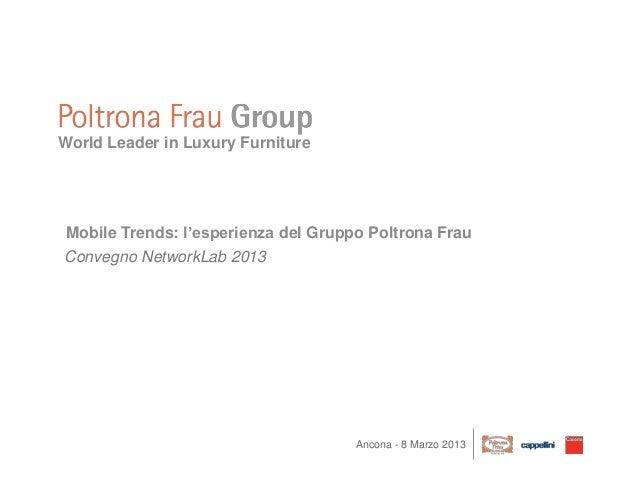 World Leader in Luxury Furniture Mobile Trends: l'esperienza del Gruppo Poltrona FrauConvegno NetworkLab 2013             ...
