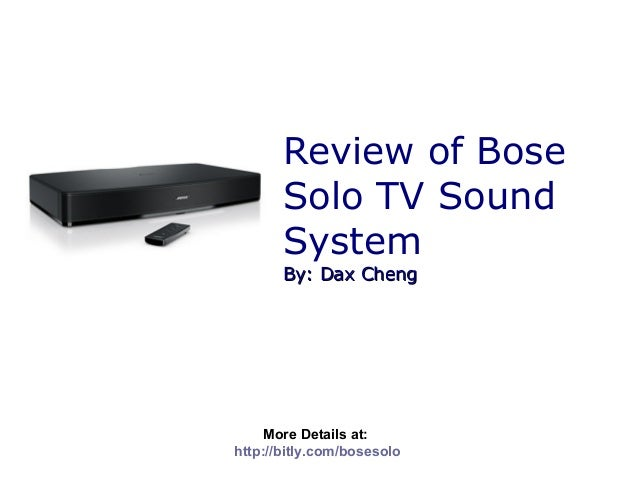 Review of Bose       Solo TV Sound       System       By: Dax Cheng    More Details at:http://bitly.com/bosesolo