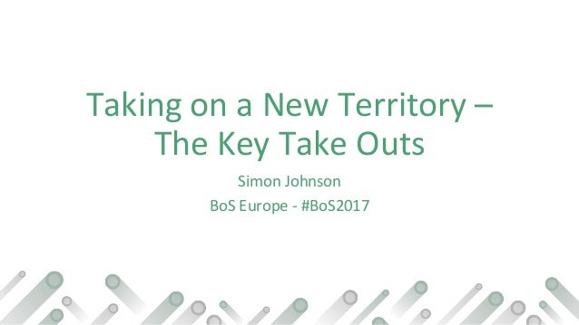 Taking on a New Territory – The Key Take Outs Simon Johnson BoS Europe - #BoS2017