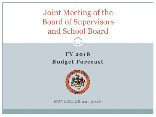 N O V E M B E R 2 2 , 2 0 1 6 Joint Meeting of the Board of Supervisors and School Board FY 2018 Budget Forecast
