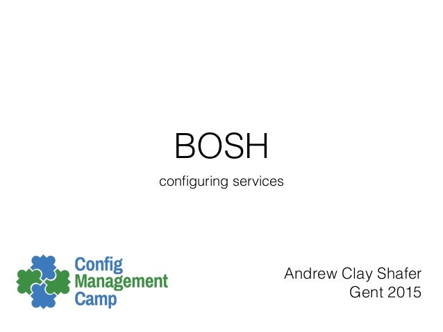 BOSH configuring services Andrew Clay Shafer Gent 2015