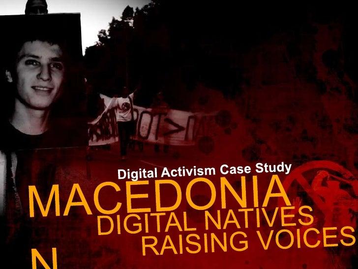 MACEDONIAN<br />Digital Activism Case Study<br />DIGITAL NATIVES<br />RAISING VOICES<br />