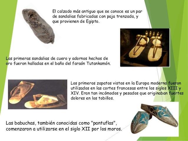 El calzado más antiguo que se conoce es un par de sandalias fabricadas con paja trenzada, y que provienen de Egipto.  Las ...