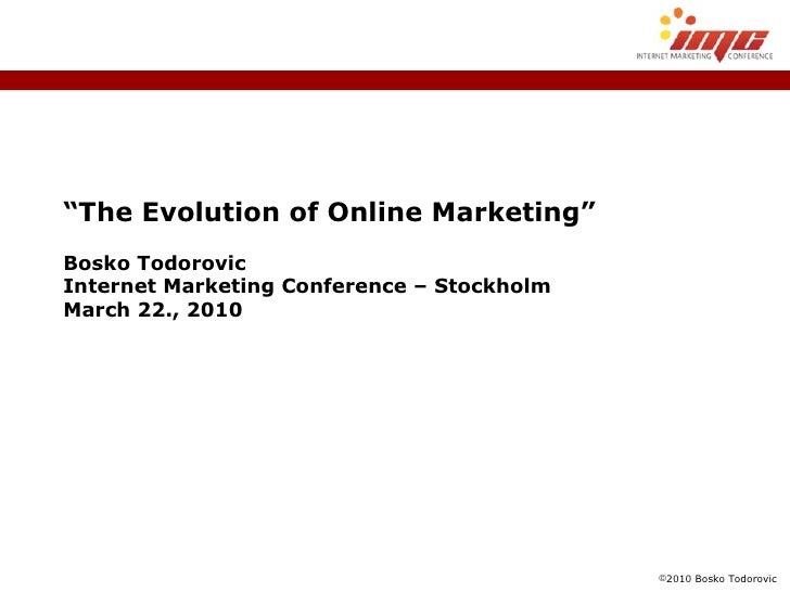""" The Evolution of Online Marketing"" Bosko Todorovic Internet Marketing Conference – Stockholm March 22., 2010"