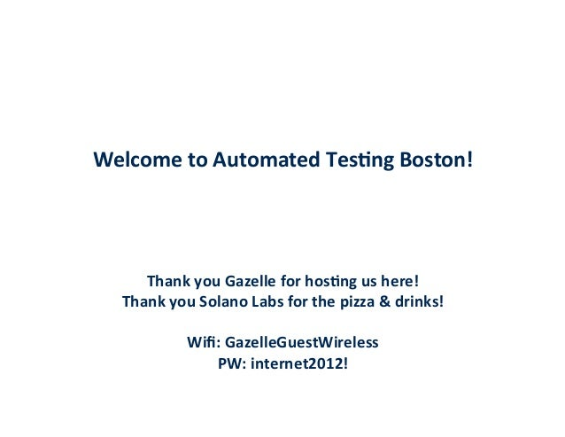 Welcome  to  Automated  Tes/ng  Boston!            Thank  you  Gazelle  for  hos/ng ...