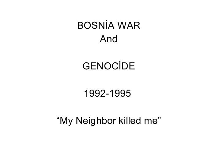 bosnia genocide essay example Be certain to include both similarities and differences in your essay genocide cambodia, sudan, bosnia 3-5 paragraphs)(example.