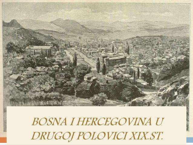 BOSNA I HERCEGOVINA U DRUGOJ POLOVICI XIX.ST.