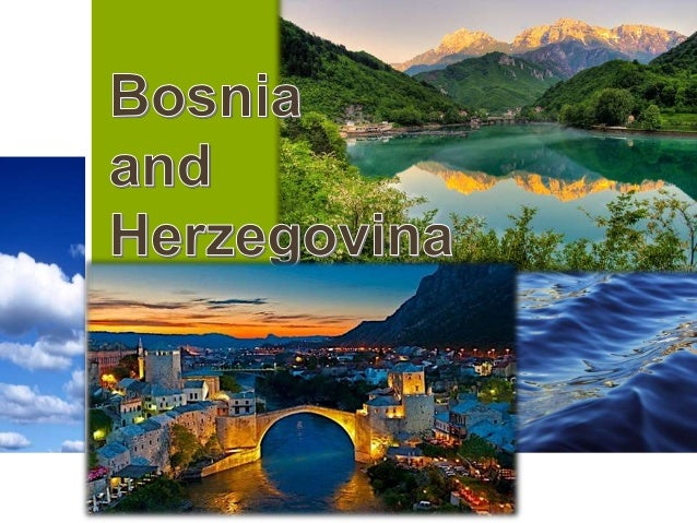 What do you know about Bosnia and Herzegovina? All we know is that the war in Bosnia and Herzegovina and the bloodshed of ...