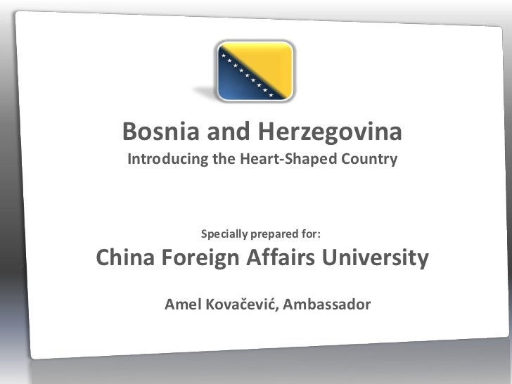 Bosnia and Herzegovina   Introducing the Heart-Shaped Country            Specially prepared for:China Foreign Affairs Univ...