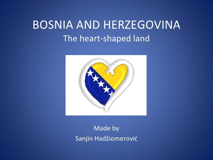 BOSNIA AND HERZEGOVINA The heart-shaped land Made by Sanjin Hadžiomerović