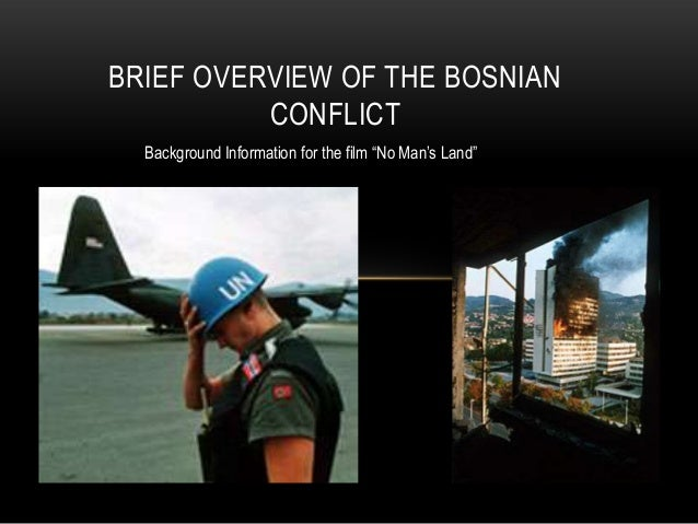 """BRIEF OVERVIEW OF THE BOSNIAN CONFLICT Background Information for the film """"No Man's Land"""""""