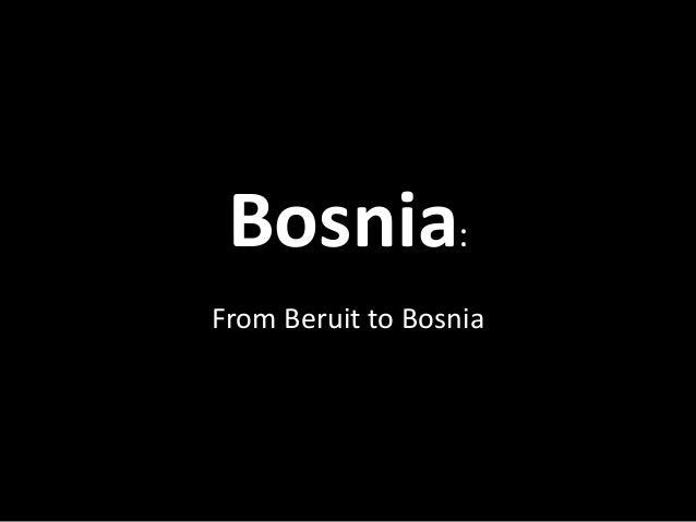 Bosnia: From Beruit to Bosnia
