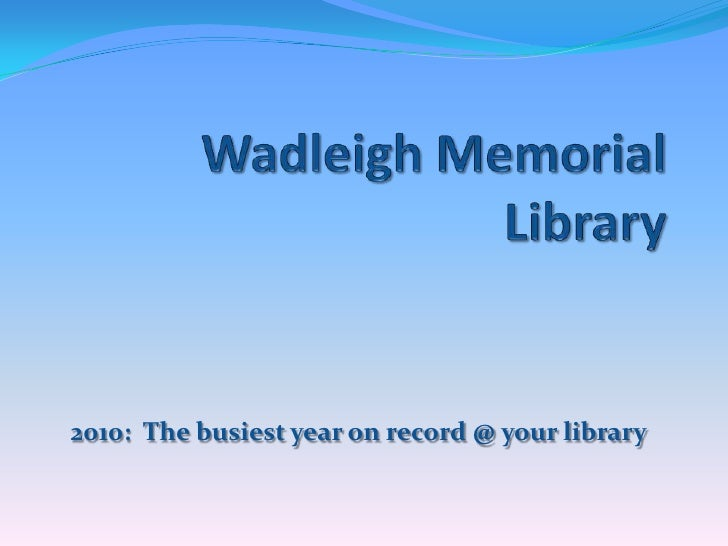 Wadleigh Memorial Library<br />2010:  The busiest year on record @ your library<br />