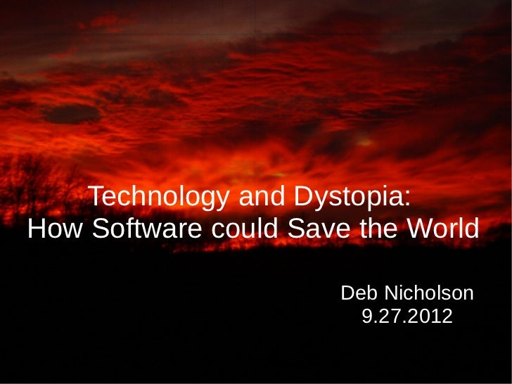 Technology and Dystopia:How Software could Save the World                      Deb Nicholson                        9.27.2...