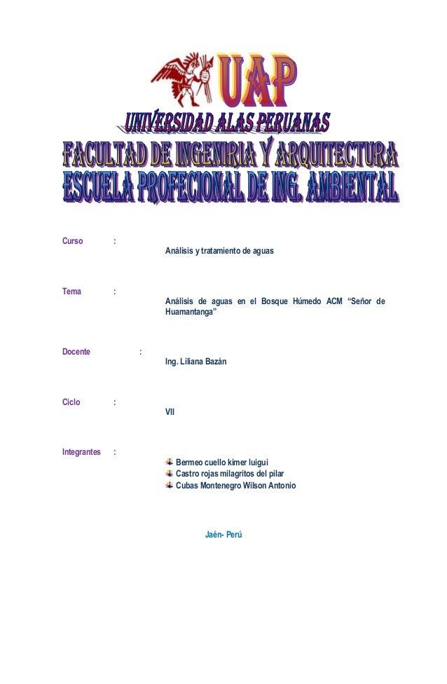 """Curso  :  Tema  :  Análisis y tratamiento de aguas  Análisis de aguas en el Bosque Húmedo ACM """"Señor de Huamantanga""""  Doce..."""