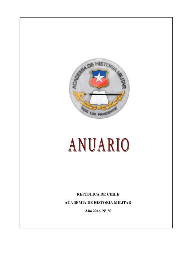 REPÚBLICA DE CHILE ACADEMIA DE HISTORIA MILITAR Año 2016, Nº 30