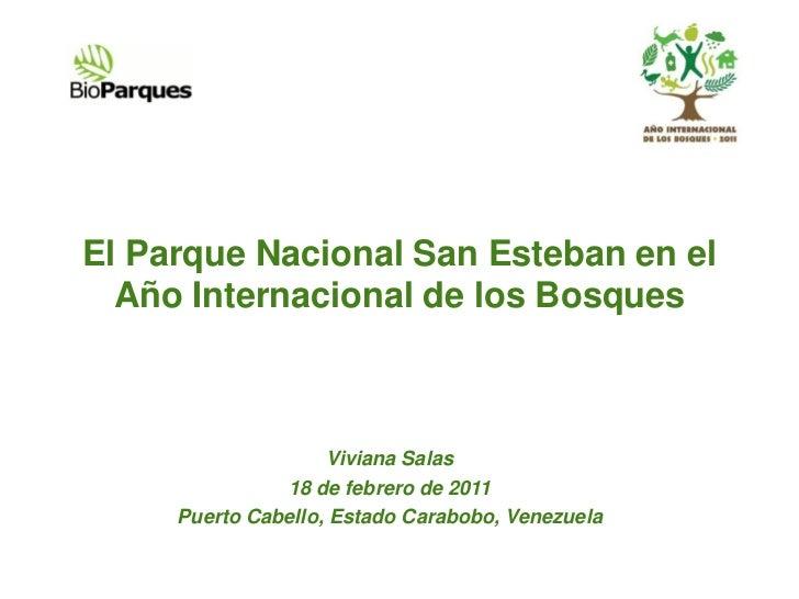 El Parque Nacional San Esteban en el  Año Internacional de los Bosques                     Viviana Salas               18 ...