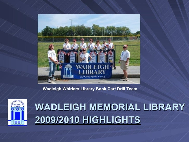 WADLEIGH MEMORIAL LIBRARY 2009/2010 HIGHLIGHTS Wadleigh Whirlers Library Book Cart Drill Team