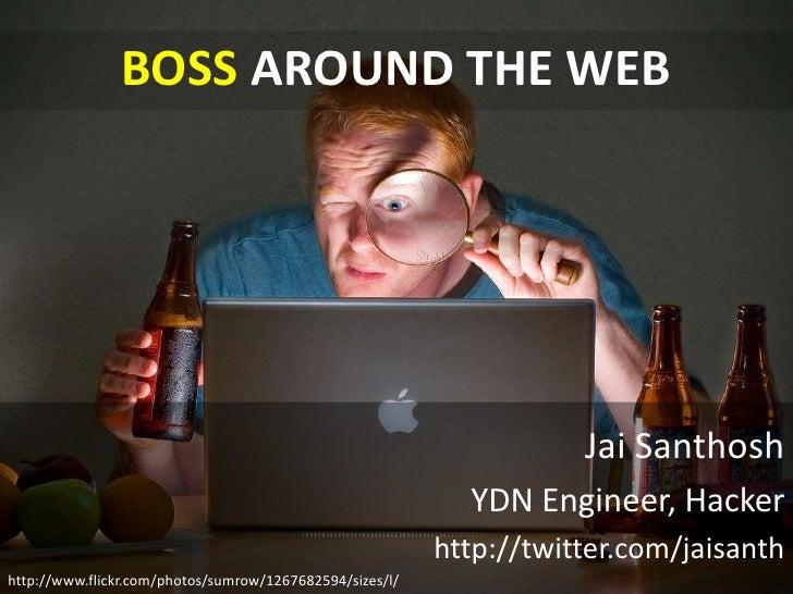 BOSS AROUND THE WEB                                                                     Jai Santhosh                      ...