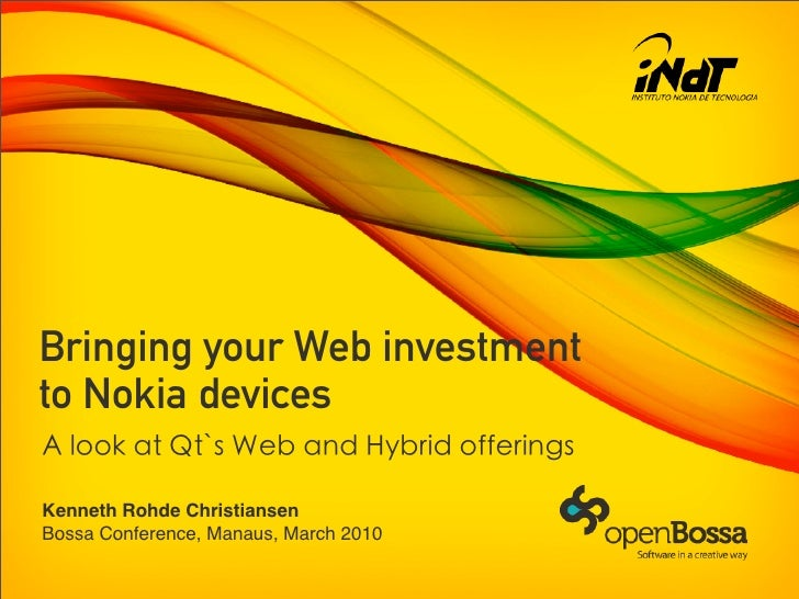 Bringing your Web investment to Nokia devices  Kenneth Rohde Christiansen Bossa Conference, Manaus, March 2010