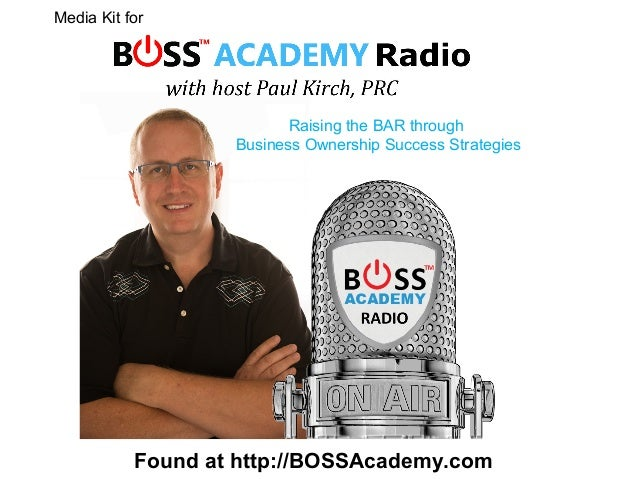 Found at http://BOSSAcademy.com Raising the BAR through Business Ownership Success Strategies Media Kit for