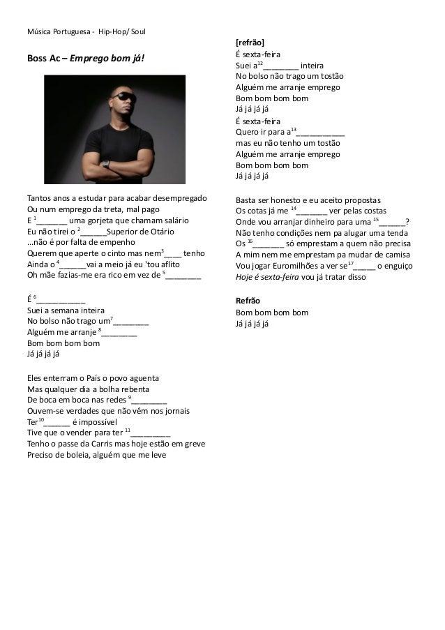 Música Portuguesa - Hip-Hop/ SoulBoss Ac – Emprego bom já!Tantos anos a estudar para acabar desempregadoOu num emprego da ...